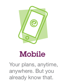 Mobile - Your plans, anytime, anywhere. But you already know that.