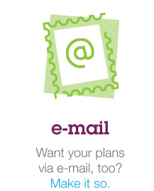 e-mail - Want your plans via e-mail, too? Make it so.